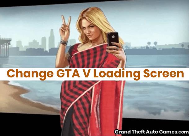 Change GTA V Loading Screen